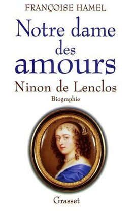 Couverture du livre : Notre Dame des Amours. Ninon de Lenclos