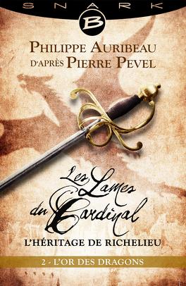 Couverture du livre : Les Lames du Cardinal : L'héritage de Richelieu, Episode 2 : L'Or des dragons