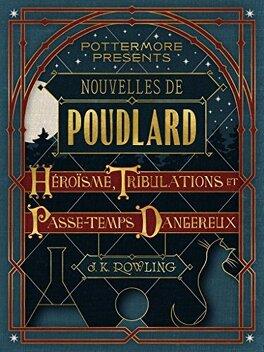 Couverture du livre : Nouvelles de Poudlard : Héroïsme, Tribulations et Passe-temps Dangereux