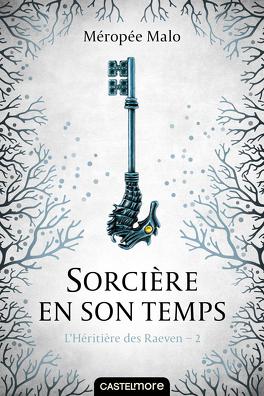 Couverture du livre : L'Héritière des Raeven, Tome 2 : Sorcière en son temps