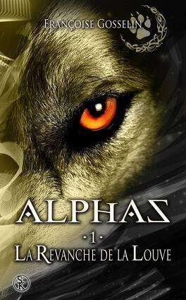 Couverture du livre : Alphas, tome 1 : La Revanche de la Louve