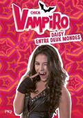 Chica Vampiro, Tome 9 : Daisy entre deux mondes