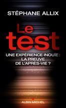 Le test. Une expérience inouïe : la preuve de l'après-vie ?