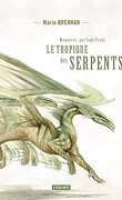 Mémoires, par Lady Trent, Tome 2 : Le Tropique des Serpents