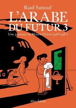 Couverture du livre : L'Arabe du futur, tome 3 : Une jeunesse au Moyen-Orient (1985-1987)