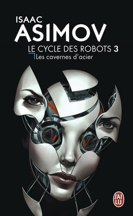 Couverture du livre : Le Cycle des Robots, Tome 3 : Les Cavernes d'acier