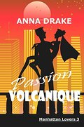 Manhattan Lovers, tome 3 : Passion Volcanique