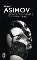 Le Cycle des Robots, Tome 5 : Les Robots de l'aube