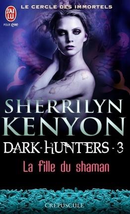 Couverture du livre : Le Cercle des immortels : Dark Hunters, Tome 3 : La Fille du Shaman