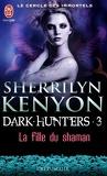 Le Cercle des Immortels, Dark Hunters, Tome 3 : La Fille du Shaman