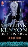 Le Cercle des immortels : Dark Hunters, Tome 4 : Le Loup blanc