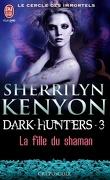 Le Cercle des immortels : Dark Hunters, Tome 3 : La Fille du Shaman