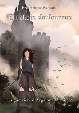Couverture du livre : La guerrière d'Argalone, tome 2 : Un choix douloureux