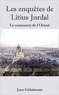 Les enquêtes de Litius Jurdal - Les commerce de l'Orient