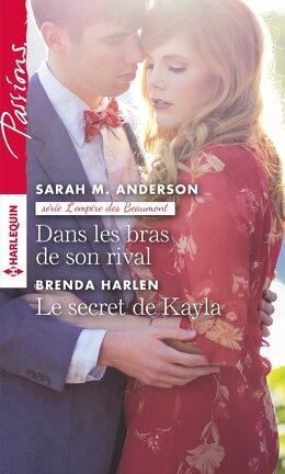 Couverture du livre : Dans les bras de son rival / Le secret de Kayla