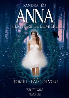Couverture du livre : Anna, Héritière de lumière, Tome 1 : Fais un voeu