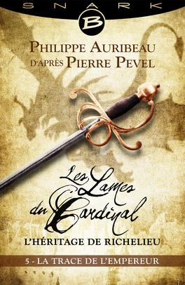 Couverture du livre : Les Lames du Cardinal : L'héritage de Richelieu, Episode 5 : La Trace de l'Empereur