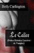 Le Calice Petites Histoires Lascives de Vampire: Nouvelles Erotiques