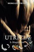 Utricia, Tome 1 : Magnifique