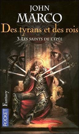 Couverture du livre : Des Tyrans et des Rois, tome 3 : Les Saints de l'Épée