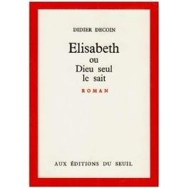 Couverture du livre : Elisabeth ou Dieu seul le sait