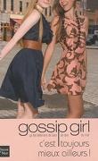 Gossip Girl, Tome 15 : C'est toujours mieux ailleurs !