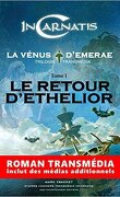 InCarnatis, la Vénus d'Emerae, tome 1 : Le retour d'Ethelior