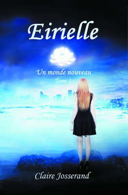 Couverture du livre : Eirielle, Tome 1 : Un monde nouveau