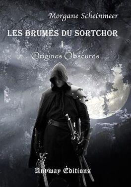 Couverture du livre : Les Brumes du Sortchor, Tome 1 : Origines Obscures