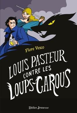 Couverture du livre : Louis Pasteur contre les loups-Garous