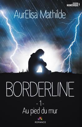 Couverture du livre : Borderline, Tome 1 : Au pied du mur