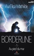 Borderline, Tome 1 : Au pied du mur