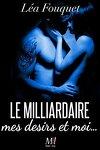 couverture Le milliardaire, mes désirs et moi