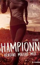 Championne : Héroïne malgré moi