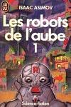 Les Robots de l'aube, tome 1