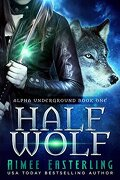 Alpha Underground, Tome 1: Half Wolf
