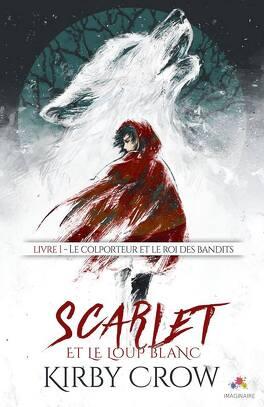 Couverture du livre : Scarlet et le Loup Blanc, Tome 1 : Le colporteur et le roi des bandits