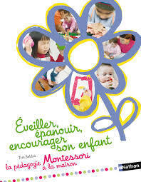 Couverture du livre : Eveiller, épanouir, encourager son enfant : la pédagogie Montessori à la maison