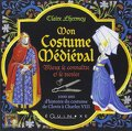 Mon costume médiéval : Mieux le connaître et le recréer