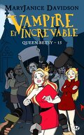 Queen Betsy, Tome 15 : Vampire et Increvable