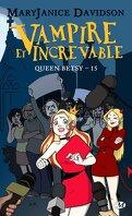 Queen Betsy, Tome 15 : Vampire et Increvable