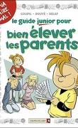 Le Guide junior, Tome 3 : Pour bien élever les parents