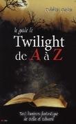 Twilight : Le Guide de Twilight de A à Z