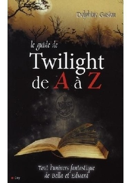 Couverture du livre : Twilight : Le Guide de Twilight de A à Z