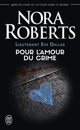 Couverture du livre : Lieutenant Eve Dallas, Tome 41 : Pour l'amour du crime