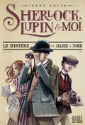 Sherlock, Lupin & moi, Tome 1 : Le Mystère de la dame en noir