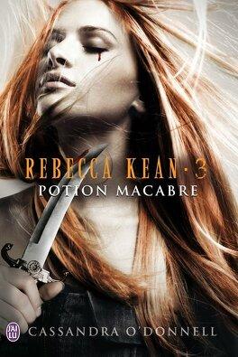 Couverture du livre : Rebecca Kean, Tome 3 : Potion macabre