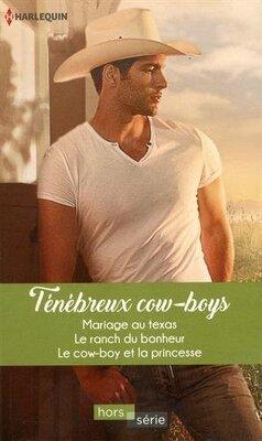 Couverture de Ténébreux Cow-boys : Mariage au Texas + Le ranch du bonheur + Le cow-boy et la princesse