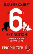 La 6e extinction. Comment l'homme détruit la vie