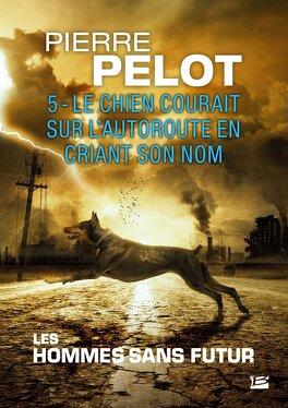 Couverture du livre : Les Hommes sans futur, Tome 5 : Le Chien courait sur l'autoroute en criant son nom
